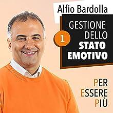 Gestione dello stato emotivo (Per essere più 1) Audiobook by Alfio Bardolla Narrated by Alfio Bardolla