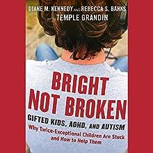 Bright Not Broken: Gifted Kids, ADHD, and Autism | Livre audio Auteur(s) : Diane M. Kennedy, Rebecca S. Banks, Temple Grandin Narrateur(s) : Vanessa Hart