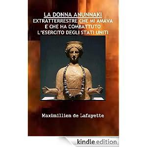 LA DONNA ANUNNAKI EXTRATTERRESTRE CHE MI AMAVA E CHE HA COMBATTUTO L'ESERCITO DEGLI STATI UNITI (Italian Edition)