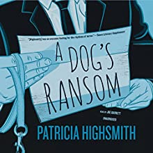A Dog's Ransom (       UNABRIDGED) by Patricia Highsmith Narrated by Joe Barrett