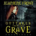 Outtakes from the Grave: A Night Huntress Outtakes Collection: The Night Huntress Novels, Book 7.5 Audiobook by Jeaniene Frost Narrated by Tavia Gilbert
