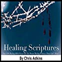 Healing Scriptures: 300 Healing Bible Verses on the Proven Healing Promises from God's Word (       UNABRIDGED) by Chris Adkins Narrated by Mike Carta