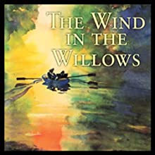 The Wind in the Willows (Dramatised) Radio/TV Program by Kenneth Grahame Narrated by Sir Derek Jacobi
