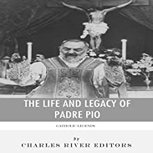 Catholic Legends: The Life and Legacy of Padre Pio (       UNABRIDGED) by Charles River Editors Narrated by Patte Shaughnessy