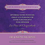 Optimisez votre potentiel grâce à la puissance de votre subconscient pour dépasser la peur et l'inquiétude | Joseph Murphy