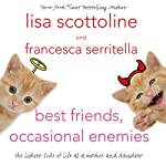 Best Friends, Occasional Enemies: The Lighter Side of Life as a Mother and Daughter   Lisa Scottoline,Francesca Scottoline Serritella