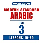 Pimsleur Arabic (Modern Standard) Level 3 Lessons 16-20: Learn to Speak and Understand Modern Standard Arabic with Pimsleur Language Programs |  Pimsleur
