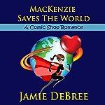 MacKenzie Saves the World | Jamie DeBree