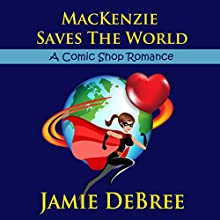 MacKenzie Saves the World (       UNABRIDGED) by Jamie DeBree Narrated by Alyda Oosterwyk
