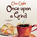 Once upon a Grind: The Coffeehouse Mysteries, Book 14 (       UNABRIDGED) by Cleo Coyle Narrated by Rebecca Gibel
