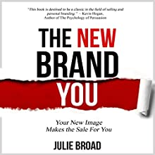 The New Brand You: Your New Image Makes the Sale for You Audiobook by Julie Broad Narrated by Julie Broad