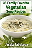 36 Family Favorite Vegetarian Soup Recipes (Healthy Cookbook Series)
