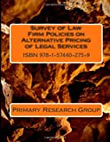 Survey of Law Firm Policies on Alternative Pricing of Legal Services