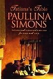 Tatiana's Table: Tatiana and Alexander's Recipes for Food and Love (0007241607) by Paullina Simons