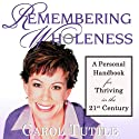 Remembering Wholeness: A Personal Handbook for Thriving in the 21st Century (       UNABRIDGED) by Carol Tuttle Narrated by Carol Tuttle
