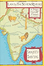 Land of the Seven Rivers: A Brief History of India&#39;s Geography