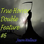 True Horror Double Feature #6 | Jason Wallace