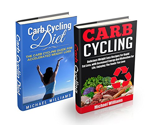 Carb Cycling Box Set #1: Carb Cycling Diet + Carb Cycling Recipes: Secrets To Rapid Fat And Weight Loss, With Increased Energy And Motivation For Life, ... Diet, Fat Loss Secrets, Fat Loss Bible) by Michael Williams