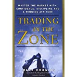 Trading in the Zone: Master the Market with Confidence, Discipline, and a Winning Attitudeby Mark Douglas