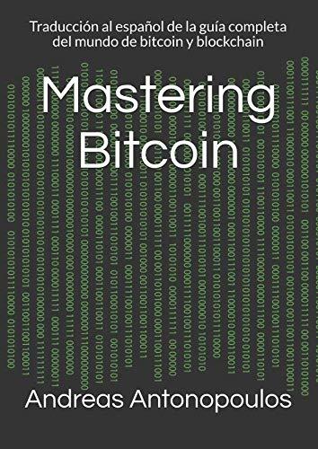 Mastering Bitcoin Traducción al español de la guía completa del mundo de bitcoin y blockchain  [Antonopoulos, Andreas] (Tapa Blanda)