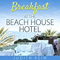 Breakfast at the Beach House Hotel Audiobook by Judith Keim Narrated by Angela Dawe