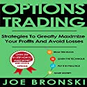 Options Trading: Strategies to Greatly Maximize Your Profits and Avoid Losses Audiobook by Joe Bronski Narrated by Harry Roger Williams, III