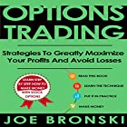 Options Trading: Strategies to Greatly Maximize Your Profits and Avoid Losses Hörbuch von Joe Bronski Gesprochen von: Harry Roger Williams, III
