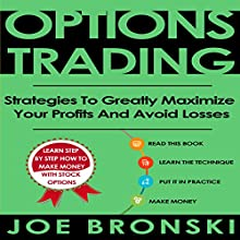 Options Trading: Strategies to Greatly Maximize Your Profits and Avoid Losses | Livre audio Auteur(s) : Joe Bronski Narrateur(s) : Harry Roger Williams, III