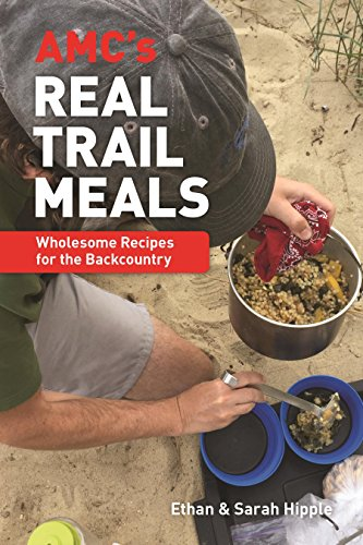 AMC's Real Trail Meals: Wholesome Recipes for the Backcountry by Ethan Hipple, Sarah Hipple