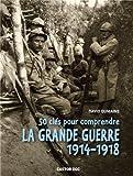 """Afficher """"50 clés pour comprendre la grande guerre 1914-1918"""""""