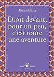 """Afficher """"Droit devant, pour un peu, c'est toute une aventure"""""""