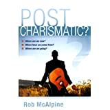 Post Charismatic?: Where Are We Now? Where Have We Come From? Where Are We Going? ~ Robin McAlpine