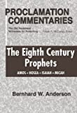 The Eighth Century Prophets: Amos, Hosea, Isaiah, Micah: The Old Testament Witnesses for Preaching
