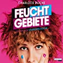 Feuchtgebiete Audiobook by Charlotte Roche Narrated by Charlotte Roche