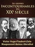 VICTOR HUGO, MAUPASSANT, ZOLA, FLAUBERT, BALZAC et STENDHAL r�unit dans un seul et m�me ouvrage: 28 oeuvres incontournables des 6 plus grands �crivains Fran�ais du XIXe si�cle
