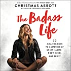 The Badass Life: 30 Amazing Days to a Lifetime of Great Habits - Body, Mind, and Spirit Hörbuch von Christmas Abbott Gesprochen von: Christmas Abbott, Kate Rudd