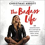 The Badass Life: 30 Amazing Days to a Lifetime of Great Habits--Body, Mind, and Spirit | Christmas Abbott