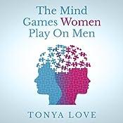 The Mind Games Women Play on Men   [Tonya Love]
