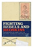 Fighting Rebels and Redskins Experiences in Army Life of Colonel George B. Sanford, 1861-1892
