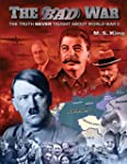 The Bad War: The Truth Never Taught a...