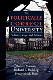 img - for The Politically Correct University: Problems, Scope, and Reforms book / textbook / text book