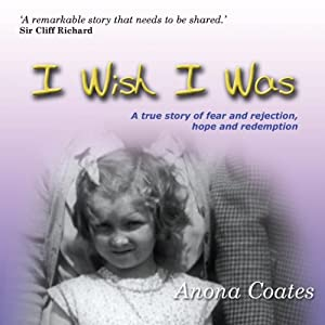I Wish I Was: A True Story of Fear and Rejection, Hope and Redemption | [Anona Coates]