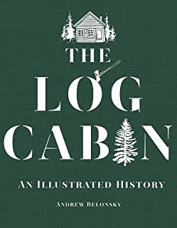 Book Cover: The Log Cabin: An Illustrated History