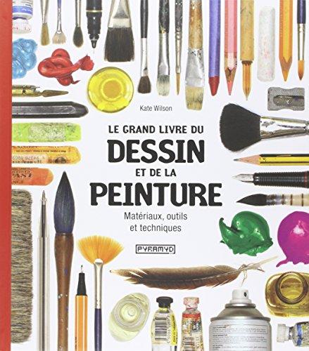 Le grand livre du dessin et de la peinture : Matériaux, outils et techniques