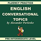 English: Conversational Topics: Pre-Intermediate Level, Fluency Practice, Book 1 | Alexander Pavlenko
