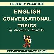 English: Conversational Topics: Pre-Intermediate Level, Fluency Practice, Book 1 | Alexander Pavlenko