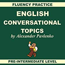 English: Conversational Topics: Pre-Intermediate Level, Fluency Practice, Book 1 (       UNABRIDGED) by Alexander Pavlenko Narrated by Melanie Binks