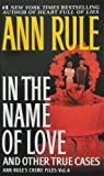 In the Name of Love: And Other True Cases (Ann Rule's Crime Files)