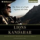 Lions of Kandahar: The Story of a Fight Against All Odds Hörbuch von Rusty Bradley, Kevin Maurer Gesprochen von: Eric G. Dove