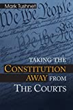 Taking the Constitution Away from the Courts